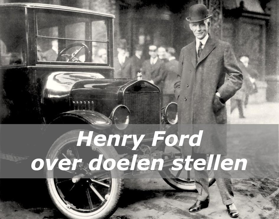 Doelen stellen en wat Henry Ford hierover zegt